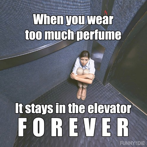 Too much perfume can be overwhelming in confined spaces.